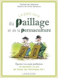 Catherine Delvaux et Gilles Bonotaux - Le petit livre du paillage et de la permaculture.