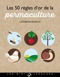 Catherine Delvaux - Les 50 règles d'or de la permaculture.