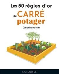 Catherine Delvaux - Les 50 règles d'or du carré potager.