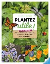 Catherine Delvaux - Les chouettes copines du jardin - 60 plantes qui protègent les autres limitent les mauvaises herbes favorisent la biodiversité.
