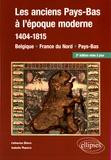 Catherine Denys et Isabelle Paresys - Les anciens Pays-Bas à l'époque moderne (1404-1815) - Belgique, France du Nord, Pays-Bas.