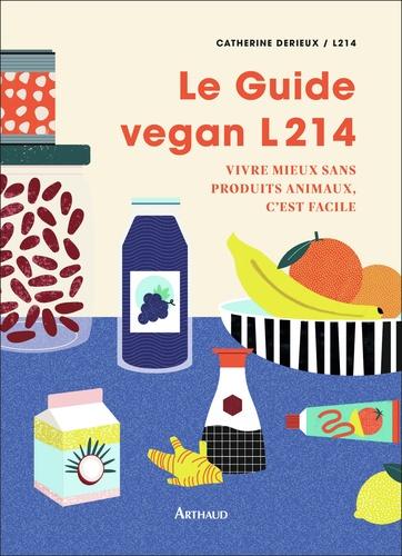 Le guide vegan L214. Vivre mieux sans produits animaux c'est facile