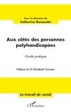 Catherine Derouette - Aux côtés des personnes polyhandicapées - Guide pratique.
