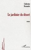 Catherine Derouette - Ecritures  : Le jardinier du désert.