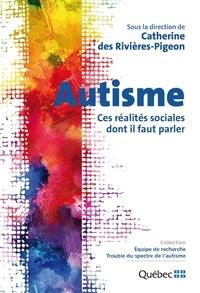 Catherine Des Rivières-Pigeon - Autisme - Ces réalités sociales dont il faut parler.