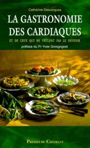 La gastronomie des cardiaques et de ceux qui ne veulent pas le devenir - Catherine Descargues |