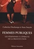 Catherine Deschamps et Anne Souyris - Femmes publiques - Les féminismes à l'épreuve de la prostitution.