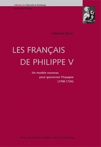 Téléchargement gratuit Android pour netbook Les Français de Philippe V  - Un modèle nouveau pour gouverner l'Espagne 1700-1724 in French