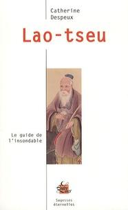 Catherine Despeux - Lao-tseu - Le guide de l'insondable.