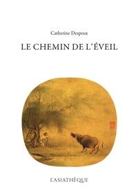 Catherine Despeux - Le Chemin de l'Eveil - Recueil de textes commentés.