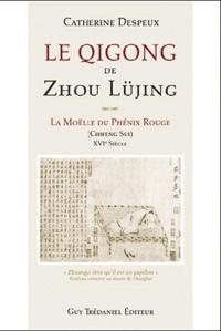 Le Qigong de Zhou Lüjing- La moelle du Phénix Rouge (Chiffeng Sui) XVIe siècle - Catherine Despeux |