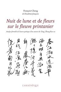 Catherine Despeux et François Cheng - Nuit de lune et de fleurs sur le fleuve printanier - Analyse formelle de l'oeuvre poétique d'un auteur des Tang : Zhang Ruo-xu.