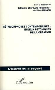 Catherine Desprats-Péquignot et Céline Masson - Métamorphoses contemporaines : enjeux psychiques de la création.