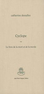 Catherine Dessalles - Cyclope - Ou Le livre de la mort et de la merde.