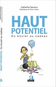 Catherine Devreux - Haut potentiel - Du boulet au cadeau.