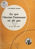 Catherine Dimier - La Bible, livre de Dieu, livre des hommes (6). Ce que l'Ancien Testament ne dit pas.