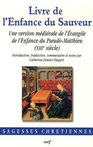Livre de l'Enfance du Sauveur- Une version médiévale de l'Evangile de l'Enfance du Pseudo-Matthieu (XIIIe siècle) - Catherine Dimier-Paupert |