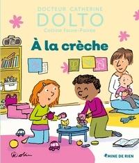 Catherine Dolto et Colline Faure-Poirée - A la crèche.