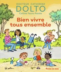 Catherine Dolto et Colline Faure-Poirée - Bien vivre tous ensemble.