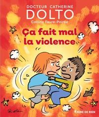 Catherine Dolto et Colline Faure-Poirée - Ca fait mal la violence.