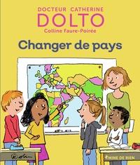 Catherine Dolto et Colline Faure-Poirée - Changer de pays.