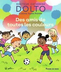 Catherine Dolto - Des amis de toutes les couleurs.