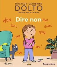 Catherine Dolto et Colline Faure-Poirée - Dire non.