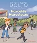Catherine Dolto et Colline Faure-Poirée - Harcelés harceleurs.