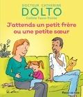Catherine Dolto et Colline Faure-Poirée - J'attends un petit frère ou une petite soeur.
