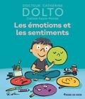 Catherine Dolto et Colline Faure-Poirée - Les émotions et les sentiments.