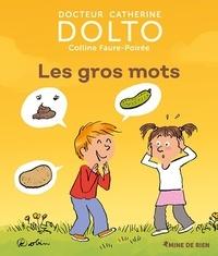 Catherine Dolto et Colline Faure-Poirée - Les gros mots.
