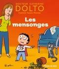 Catherine Dolto et Colline Faure-Poirée - Les mensonges.