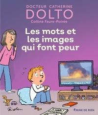 Catherine Dolto et Colline Faure-Poirée - Les mots et les images qui font peur.