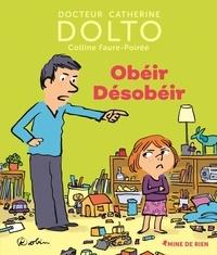 Catherine Dolto et Colline Faure-Poirée - Obéir désobéir.