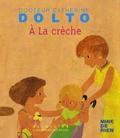 Catherine Dolto-Tolitch et Colline Faure-Poirée - A la crèche.