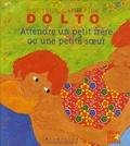 Catherine Dolto-Tolitch et Colline Faure-Poirée - Attendre un petit frère ou une petite soeur.