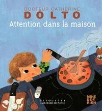 Catherine Dolto-Tolitch et Colline Faure-Poirée - Attention dans la maison.