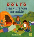 Catherine Dolto-Tolitch et Colline Faure-Poirée - Bien vivre tous ensemble.