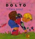 Catherine Dolto-Tolitch et Colline Faure-Poirée - Caca prout.