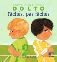 Catherine Dolto-Tolitch et Colline Faure-Poirée - Fâchés, pas fâchés.