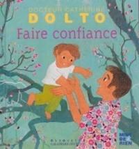 Catherine Dolto-Tolitch et Colline Faure-Poirée - Faire confiance.