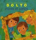 Catherine Dolto-Tolitch et Colline Faure-Poirée - Frères et soeurs.