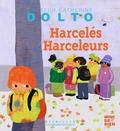 Catherine Dolto-Tolitch et Colline Faure-Poirée - Harcelés Harceleurs.
