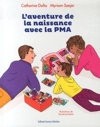 Catherine Dolto-Tolitch et Myriam Szejer - L'aventure de la naissance avec la PMA.