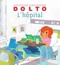 Catherine Dolto-Tolitch et Colline Faure-Poirée - L'hôpital.