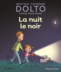 Catherine Dolto-Tolitch et Colline Faure-Poirée - La nuit le noir.