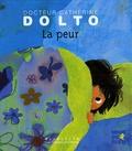 Catherine Dolto-Tolitch et Colline Faure-Poirée - La peur.