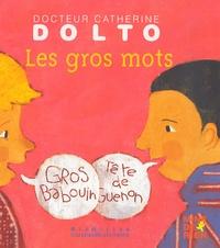 Catherine Dolto-Tolitch et Colline Faure-Poirée - Les gros mots.