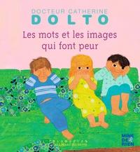 Catherine Dolto-Tolitch et Colline Faure-Poirée - Les mots et les images qui font peur.