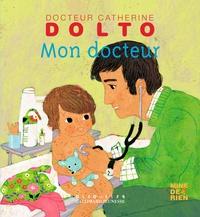 Catherine Dolto-Tolitch et Colline Faure-Poirée - Mon docteur.